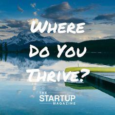 Where do you thrive?  #TSMSmart #cahse #vision#startupmag #startup #entrepreneur #business #motivation #motivationalquotes #working #biz #photooftheday #photo #quotes #startupmagazine #inspiration #quote #inspirationalquote #justdoit #powerthroughthedailygrind #chasethevision #money #bedifferent #work #whydoyouwork #dreambig #dream #big #dare #thrive #wheredoyouthrive