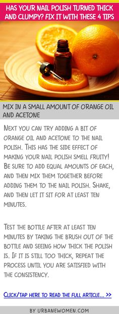 Has your nail polish turned thick and clumpy? Fix it with these 4 tips - Mix in a small amount of orange oil and acetone