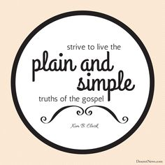 "Elder Clark: ""Strive to live the plain and simple truths of the gospel."" #ldsconf #lds #quotes"