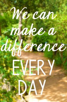 We can make a difference every day.