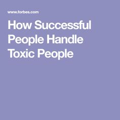 How Successful People Handle Toxic People