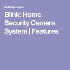 Blink: Home Security Camera System   Features