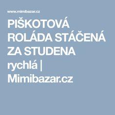 PIŠKOTOVÁ ROLÁDA STÁČENÁ ZA STUDENA rychlá   Mimibazar.cz