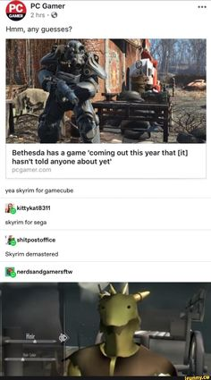 PC Gamer GAMER 2 hrs - 6 Hmm, any guesses? Bethesda has a game 'coming out this year that [it] hasn't told anyone about yet' skyrim for gamecube skyrím for sega ib shitpostoffíce Skyrim demastered - iFunny :) Elder Scrolls Memes, Elder Scrolls Skyrim, Elder Scrolls Online, Fallout Funny, Science Humor, Gaming Memes, Pc Gamer, Stupid Memes, Funny Games
