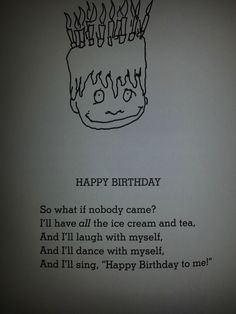The original forever alone by Shel Silverstein. - The original forever alone by Shel Silverstein…pretty much what im doing RIGHT NOW! do i care if - Jealousy Quotes, Bad Attitude Quotes, Self Confidence Quotes, Quotes Deep Feelings, Birthday Quotes For Me, Birthday Messages, Happy Birthday Me, Birthday Parties, Cute Funny Quotes