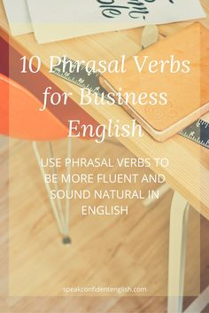 Learn business English with 10 new phrasal verbs! Get ready for business meetings in English! Grow your English phrasal verb vocabulary with these 10 phrasal verbs. Excellent for business English and daily conversations. Learn and practice with the online lesson at: http://www.speakconfidentenglish.com/10-phrasal-verbs-business