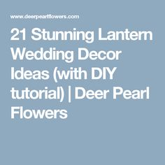 21 Stunning Lantern Wedding Decor Ideas (with DIY tutorial) | Deer Pearl Flowers