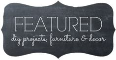 Featured DIY projects, Furniture & Decor