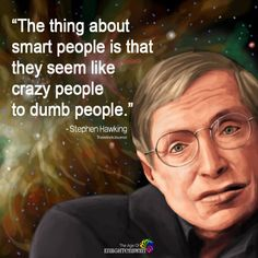 World renowned physicist Stephen Hawking has died at the age of Top 22 Stephen Hawking Quotes and Lessons That Will Inspire You To Think Bigger and Never Get Discouraged In Life Smart People Quotes, Smart Quotes, Genius Quotes, Top Quotes, Wise Quotes, Words Quotes, Motivational Quotes, Inspirational Quotes, Faith Quotes