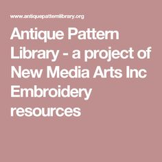 Antique Pattern Library - a project of New Media Arts Inc Embroidery resources