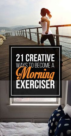 21 Creative Ways To Become A Morning Exerciser - I like this as I am so not a morning person!