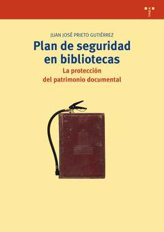 Plan de seguridad en bibliotecas : la protección del patrimonio documental / Juan José Prieto Gutiérrez. Trea, D.L. 2013