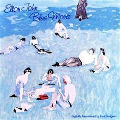 Elton John - Blue Moves - some of my all time favorite songs are on this album