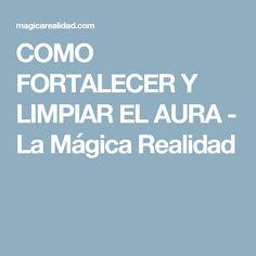 COMO FORTALECER Y LIMPIAR EL AURA - La Mágica Realidad