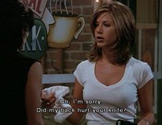 """Oh I'm sorry, did my back hurt your knife? Friends TV show quotes Friends Tv Show, Serie Friends, Friends Moments, Friends Show Quotes, Rachel Friends, Monica Friends, False Friends Quotes, Bad Friends, Friends Season"