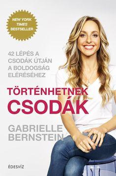 Történhetnek csodák | Édesvíz Webáruház Gabrielle Bernstein, Persona, Best Sellers, Believe, Ebooks, Youtube, Women, Products, Youtubers