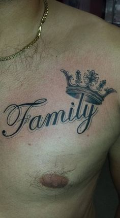 Family, tattoo, chest tattoo, men with tattoos, family crown, kings crown, script writing, chest piece, tattoo ideas