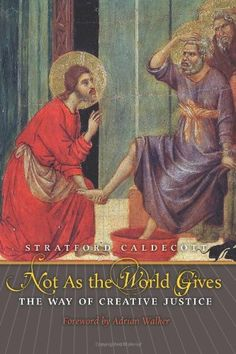 """A wonderful review of Stratford Caldecott's """"Not as the World Gives: The Way of Creative Justice.""""  """"Through participation in the 'Divine Society,' or, the communion of the Church with the flawless unity of the Trinity, Caldecott sees a kingdom people who look at each facet of society, imagine how to create something more, and then strive to build that in alignment with the beauty of the divine.   http://erb.kingdomnow.org/stratford-caldecott-not-as-the-world-gives-review/"""