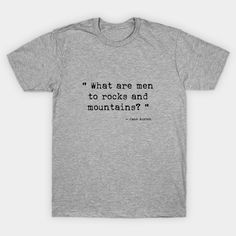 519fe438 What are men to rocks and mountains t-shirt, Jane Austen gift, Pride
