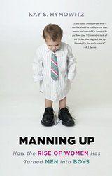 "manhood =maturity? Frat dudes, emo-boys remain in suspended postadolescence; women, biological clocks ticking, face single parenthood vs a ""child-man"" #ManningUp by KayHymowitz"