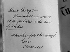 The inscription above is from Clarence Odbody, the angel who comes down to Earth to help George Bailey on Christmas Eve. Clarence has be. Wonderful Life Movie, Wonderful Life Quotes, Great Quotes, Quotes To Live By, Inspirational Quotes, Wonderful Time, Clever Quotes, Motivational Sayings, Random Quotes