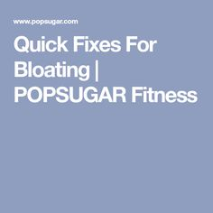 Quick Fixes For Bloating   POPSUGAR Fitness