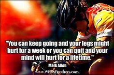 """""""You can keep going and your legs might hurt for a week or you can quite and your mind will hurt for a lifetime.""""- Mark Allen #quote #inspiration #cycling Cycling Motivation, Cycling Quotes, Cycling Tips, Road Cycling, Cycling Art, Cycling Jerseys, Bike Cargo Trailer, Cycle Ride, Road Bike Women"""