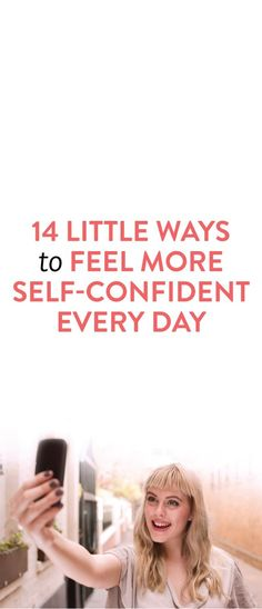 14 Little Ways To Feel More Self-Confident Every Day