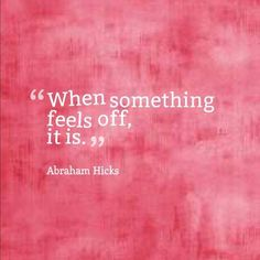 """When Something Feels off, It Is."""