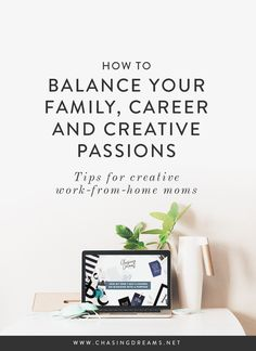 How to balance family, career and creative passions, blogging and business resource for creative entrepeneurs