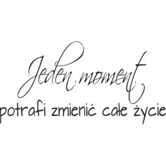 Jeden moment potrafi zmienić całe życie Digital Stamps, Positive Thoughts, Tatoos, Texts, It Hurts, Sad, Positivity, This Or That Questions, Quotes