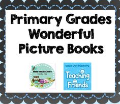Collaborative teaching resources Pinterest Board for Primary Grades Wonderful Picture Books and supplementary materials http://pinterest.com/wiseowlfactory/primary-grades-wonderful-picture-books/