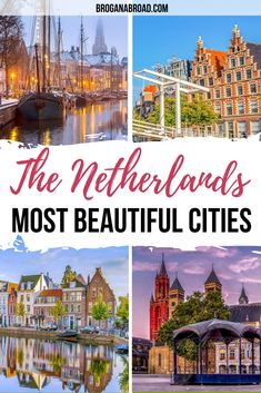 The Most Beautiful Cities in the Netherlands | Prettiest Cities in the Netherlands | Travel Tips fro the Netherlands | Where to go in the Netherlands | Best places to visit in the Netherlands | Beautiful places in the Netherlands | Bucket list locations in the Netherlands #netherlands #holland #travel