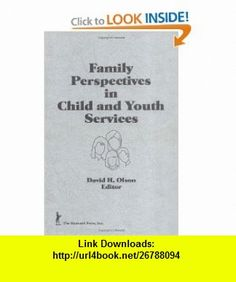 Family Perspectives in Child and Youth Services (Child  Youth Services) (Child  youth services series) (9780866568500) David Olson, Jerome Beker , ISBN-10: 0866568506  , ISBN-13: 978-0866568500 ,  , tutorials , pdf , ebook , torrent , downloads , rapidshare , filesonic , hotfile , megaupload , fileserve