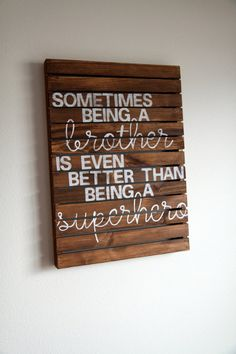 "Rustic Pallet Wood Sign ""Sometimes being a brother is even better than being a superhero"" Especially when you are as awesome at being a big bro as you...ESA<3"