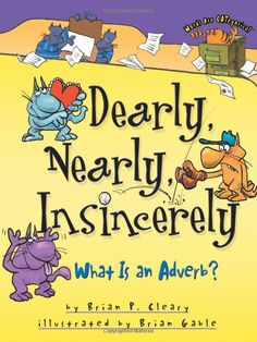 Dearly, Nearly, Insincerely: What Is An Adverb? (Words Are Categorical): Brian P. Cleary, Brian Gable: 9781575059198: Amazon.com: Books
