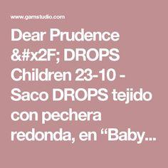 """Dear Prudence / DROPS Children 23-10 - Saco DROPS tejido con pechera redonda, en """"BabyAlpaca Silk"""". Talla: 3 – 12 años. - Patrón gratuito de DROPS Design"""