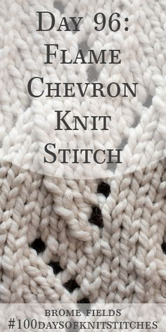 Day 96 : Learn how to knit the flame chevron knit stitch. Written instructions and step-by-step video tutorial. Diy Crochet And Knitting, Knitting Stiches, Knitting Kits, Easy Knitting, Loom Knitting, Knitting Designs, Knitting Patterns Free, Knit Patterns, Knitting Projects