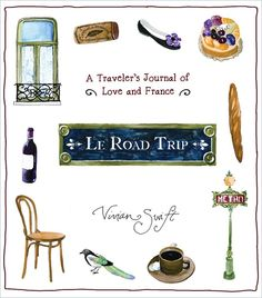 Le Road Trip: A Traveler's Journal of Love and France: Vivian Swift: 9781608195329: Amazon.com: Books