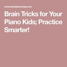 Brain Tricks for Your Piano Kids; Practice Smarter!