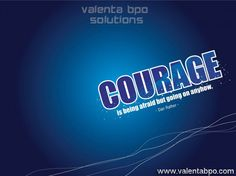 #COURAGE is being afraid but going on anyhow - Dan Rather  www.valentabpo.com