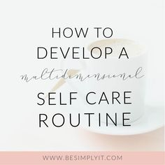 Self-care requires more than a periodic hot bath. You need a routine that takes care of your whole self. Take charge of your own self-care routine today!