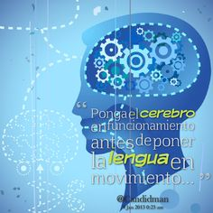 Ponga el cerebro en funcionamiento antes de poner la lengua en movimiento... #Citas #Frases @Candidman