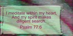 I meditate within my heart, And my spirit makes diligent search. Psalm 77, Diligence, My Spirit, Cool Words, Motivationalquotes, My Heart, Meditation, Mindfulness, Positivity