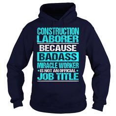 CONSTRUCTION LABORER Because BADASS Miracle Worker Isn't An Official Job Title T-Shirts, Hoodies. ADD TO CART ==► https://www.sunfrog.com/LifeStyle/CONSTRUCTION-LABORER--BADASS-Navy-Blue-Hoodie.html?id=41382