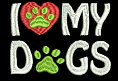 I Love My Dogs With 2 Paw Prints Machine Embroidery Design