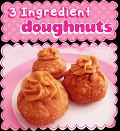 Easy Peasy Pudding and Pie!: 3 Ingredient Doughnuts