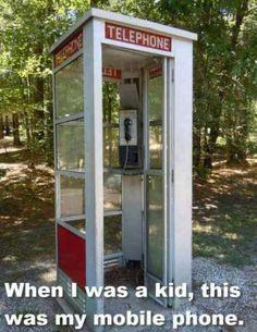 They had these telephone booths everywhere.Now you can't even find a phone booth!