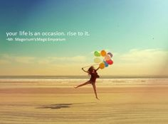 """""""Your life is an occasion. Rise to it."""" Mr. Magorium"""