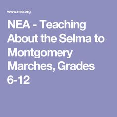 NEA - Teaching About the Selma to Montgomery Marches, Grades 6-12